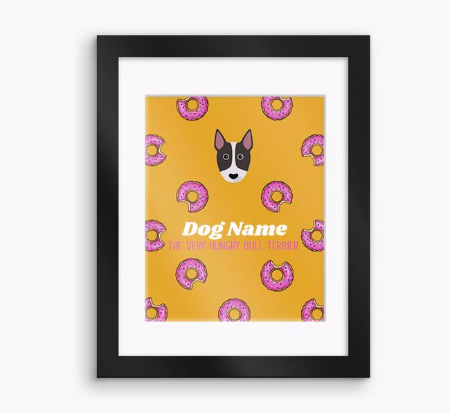 Personalised ' the very hungry Bull Terrier' Framed Print